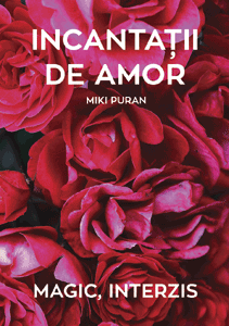 Incantații de amor. Magic, interzis de Miki Puran